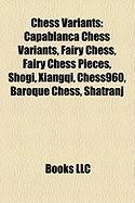 Chess Variants: Capablanca Chess Variants, Fairy Chess, Fairy Chess Pieces, Shogi, Xiangqi, Chess960, Baroque Chess, Shatranj