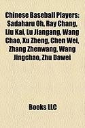 Chinese Baseball Players: Sadaharu Oh, Ray Chang, Liu Kai, Lu Jiangang, Wang Chao, Xu Zheng, Chen Wei, Zhang Zhenwang, Wang Jingchao, Zhu Dawei