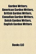 Garden Writers: American Garden Writers, British Garden Writers, Canadian Garden Writers, Dutch Garden Writers, English Garden Writers