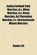 Italian Football Club Matches: A.C. Milan Matches, A.S. Roma Matches, Acf Fiorentina Matches, F.C. Internazionale Milano Matches