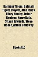 Balmain Tigers: Balmain Tigers Players, Alan Jones, Ellery Hanley, Arthur Beetson, Harry Bath, Shaun Edwards, Steve Roach, Arthur Hall