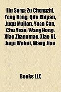 Liu Song: Zu Chongzhi, Feng Hong, Qifu Chipan, Juqu Mujian, Yuan Can, Chu Yuan, Wang Hong, Xiao Zhangmao, Xiao Ni, Juqu Wuhui, W