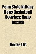 Penn State Nittany Lions Basketball Coaches: Hugo Bezdek, Ed Dechellis, Perry Clark, Frank Haith, Jeff Bower, Mark Schmidt, Elmer Gross