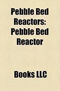 Pebble Bed Reactors: Pebble Bed Reactor