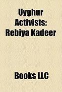 Uyghur Activists: Rebiya Kadeer, Huseyincan Celil, Ilham Tohti, Erkin Alptekin, ISA Alptekin, Abdul Haq, Mutallip Hajim
