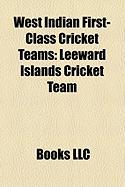 West Indian First-Class Cricket Teams: Leeward Islands Cricket Team