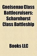 Gneisenau Class Battlecruisers: Scharnhorst Class Battleship