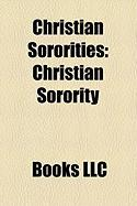 Christian Sororities: Christian Sorority, SIGMA Phi Lambda, SIGMA Alpha Omega, Alpha NU Omega, Alpha Delta Chi, Delta Psi Epsilon
