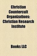 Christian Countercult Organizations: Christian Research Institute, Spiritual Counterfeits Project, Reachout Trust