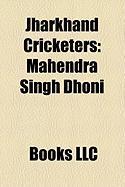 Jharkhand Cricketers: Mahendra Singh Dhoni, Manoj Joglekar, Nirode Chowdhury, Ishank Jaggi, Ramesh Saxena, Shahbaz Nadeem, Amikar Dayal