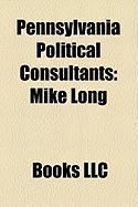 Pennsylvania Political Consultants: Mike Long, Ken Snyder, John Brabender, Ken Smukler, Brian Preski, Larry Ceisler, Keith Naughton