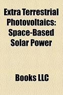 Extra Terrestrial Photovoltaics: Space-Based Solar Power