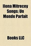 Ilona Mitrecey Songs: Un Monde Parfait, Dans Ma Fusee, C'Est Les Vacances, Noel, Que Du Bonheur, Allo, Allo