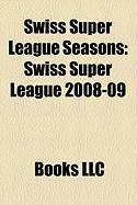 Swiss Super League Seasons: Swiss Super League 2008-09, 2009-10 Swiss Super League, Swiss Super League 2007-08, Swiss Super League 2006-07