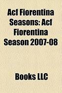 Acf Fiorentina Seasons: Acf Fiorentina Season 2007-08, Acf Fiorentina Season 2008-09