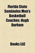Florida State Seminoles Men's Basketball Coaches: Hugh Durham, Leonard Hamilton, Tim Welsh, Jim Platt, Pat Kennedy, Tim Carter, Donnie Marsh