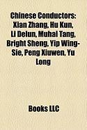 Chinese Conductors: Xian Zhang, Hu Kun, Li Delun, Muhai Tang, Bright Sheng, Yip Wing-Sie, Peng Xiuwen, Yu Long