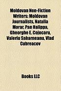 Moldovan Non-Fiction Writers: Moldovan Journalists, Natalia Morar, Pan Halippa, Gheorghe E. Cojocaru, Valeriu Saharneanu, Vlad Cubreacov