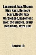 Basement Jaxx Albums: Kish Kash, Remedy, Scars, Rooty, Jaxx Unreleased, Basement Jaxx: The Singles, Crazy Itch Radio, Xxtra Cutz