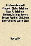 Brisbane Football (Soccer) Clubs: Brisbane Roar FC