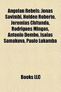 Angolan Rebels: Jonas Savimbi, Holden Roberto, Jeremias Chitunda, Rodrigues Mingas, Antonio Dembo, Isaias Samakuva, Paulo Lukamba