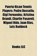Puerto Rican Tennis Players: Pedro Rossello, Gigi Fernandez, Kristina Brandi, Charlie Pasarell, Miguel Nido, Juan Rios, Luis Haddock