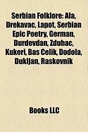 Serbian Folklore: ALA, Drekavac, Lapot, Serbian Epic Poetry, German, ?Ur?evdan, Zduha?, Kukeri, Ba Elik, Dodola, Dukljan, Raskovnik