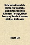 Belarusian Canoeists: Raman Piatrushenka, Vladimir Parfenovich, Dziamyan Turchyn, Viktor Reneysky, Vadzim Makhneu, Aliaksei Abalmasau