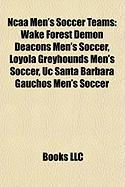 NCAA Men's Soccer Teams: Wake Forest Demon Deacons Men's Soccer, Loyola Greyhounds Men's Soccer, Uc Santa Barbara Gauchos Men's Soccer