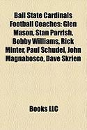 Ball State Cardinals Football Coaches: Glen Mason, Stan Parrish, Bobby Williams, Rick Minter, Paul Schudel, John Magnabosco, Dave Skrien