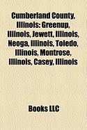Cumberland County, Illinois: Greenup, Illinois, Jewett, Illinois, Neoga, Illinois, Toledo, Illinois, Montrose, Illinois, Casey, Illinois