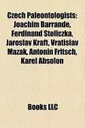 Czech Paleontologists: Joachim Barrande, Ferdinand Stoliczka, Jaroslav Kraft, Vratislav Mazak, Antonin Fritsch, Karel Absolon