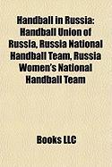 Handball in Russia: Handball Union of Russia, Russia National Handball Team, Russia Women's National Handball Team
