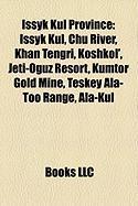 Issyk Kul Province: Issyk Kul, Chu River, Khan Tengri, Koshkol', Jeti-Oguz Resort, Kumtor Gold Mine, Teskey ALA-Too Range, ALA-Kul