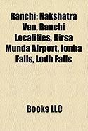 Ranchi: Nakshatra Van, Ranchi Localities, Birsa Munda Airport, Jonha Falls, Lodh Falls