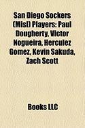 San Diego Sockers (Misl) Players: Paul Dougherty, Victor Nogueira, Herculez Gomez, Kevin Sakuda, Zach Scott