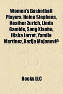 Women's Basketball Players: Helen Stephens, Heather Zurich, Linda Gamble, Song Xiaobo, Ilisha Jarret, Yamile Martinez, Razija Mujanovi?