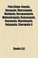 Pala Kings: Gopala, Devapala, Dharmapala, Mahipala, Narayanapala, Mahendrapala, Kumarapala, Ramapala, Vigrahapala, Rajyapala, Shur
