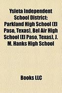 Ysleta Independent School District: Parkland High School (El Paso, Texas), Bel Air High School (El Paso, Texas), J. M. Hanks High School