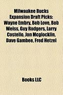 Milwaukee Bucks Expansion Draft Picks: Wayne Embry, Bob Love, Bob Weiss, Guy Rodgers, Larry Costello, Jon McGlocklin, Dave Gambee, Fred Hetzel