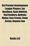 Usl Premier Development League Players: Jay Needham, Ryan Adeleye, Teal Bunbury, Anthony Maher, Sam Cronin, Steve Armas, Kupono Low