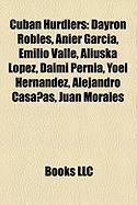 Cuban Hurdlers: Dayron Robles, Anier Garc A, Emilio Valle, Aliuska L Pez, Daim Pern A, Yoel Hern Ndez, Alejandro Casa As, Juan Morales