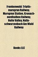 Frankenwald: Triptis-Marxgr N Railway, Marxgr N Station, Kronach-Nordhalben Railway, H Lle Valley, Naila-Schwarzenbach Am Wald Rail