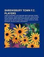 Shrewsbury Town F.C. Players: James Constable, Leo Fortune-West, Michael Symes, Gary Megson, James Meredith, Joe Hart, Craig Davies