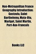 Non-Metropolitan France Geography Introduction: Gustavia, Saint Barthelemy, Mata-Utu, Port-Aux-Francais, Marigot, Saint Martin