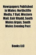 Newspapers Published in Wales: Northcliffe Media, y Byd, Western Mail, Gair Rhydd, South Wales Argus, South Wales Evening Post