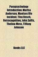 Parapsychology Introduction: Marisa Anderson, Manises UFO Incident, Tina Resch, Retrocognition, John Zaffis, Thelma Moss, Tiffany Johnson