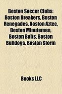 Boston Soccer Clubs: Boston Breakers, Boston Renegades, Boston Aztec, Boston Minutemen, Boston Bolts, Boston Bulldogs, Boston Storm