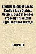 English Estoppel Cases: Crabb V Arun District Council, Central London Property Trust Ltd V High Trees House Ltd, D