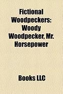 Fictional Woodpeckers: Woody Woodpecker, Mr. Horsepower